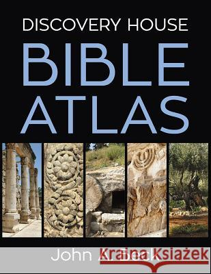 Discovery House Bible Atlas John A. Beck 9781572938014