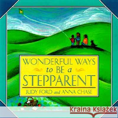 WONDERFUL WAYS TO BE A STEPPARENT Judy Ford Anna Chase 9781573241472