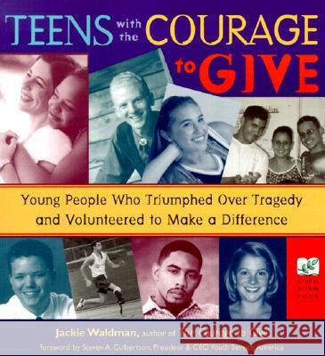 Teens with the Courage to Give: Young People Who Triumphed Over Tragedy and Volunteered to Make a Difference (Call to Action Book) Jackie Waldman 9781573245043
