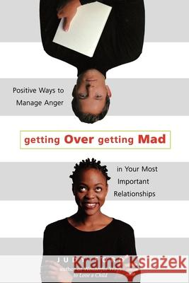 Getting Over Getting Mad: Positive Ways to Manage Anger in Your Most Important Relationships Judy Ford 9781573245555