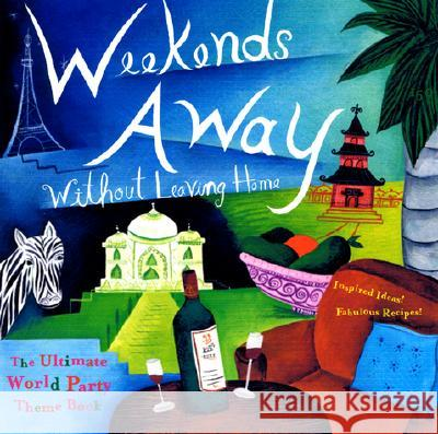 Weekends Away Without Leaving Home: The Ultimate World Party Theme Book Conari Press                             Nina Lesowitz Lara Morris Starr 9781573247610