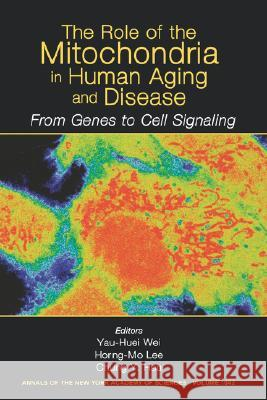The Role of Mitochondria in Human Aging and Disease: From Genes to Cell Signaling, Volume 1042 New York Academy of Sciences             Y-H Wei Horng-Mo Lee 9781573315425