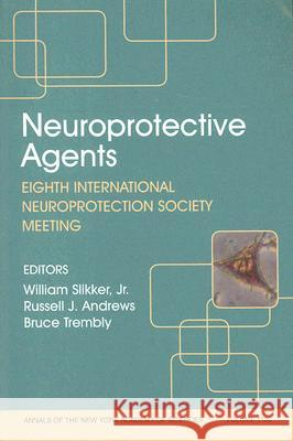 Neuroprotective Agents : Eighth International Neuroprotection Society Meeting, Volume 1122 William Slikke Russell J. Andrews Bruce Trembly 9781573316859
