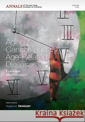 Aging, Cancer and Age-Related Disease: Common Mechanisms?, Volume 1197 Robert M. Tanguay   9781573317962