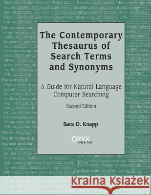 The Contemporary Thesaurus of Search Terms and Synonyms: A Guide for Natural Language Computer Searching, 2nd Edition Sara D. Knapp 9781573561075