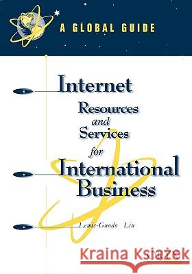 Internet Resources and Services for International Business: A Global Guide Lewis-Guodo Liu 9781573561198