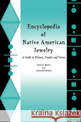Encyclopedia of Native American Jewelry: A Guide to History, People, and Terms Allison Bird-Romero Paula Baxter 9781573561280