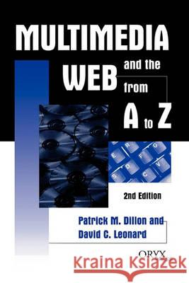 Multimedia and the Web from A to Z: 2nd Edition Patrick M. Dillon David C. Leonard David C. Leonard 9781573561327