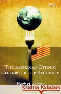 The American Ethnic Cookbook for Students Mark H. Zanger 9781573563451