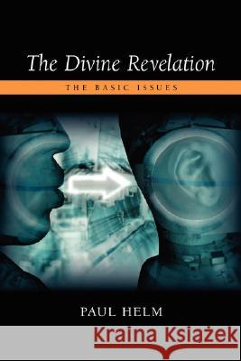 The Divine Revelation: The Basic Issues Paul Helm 9781573833042