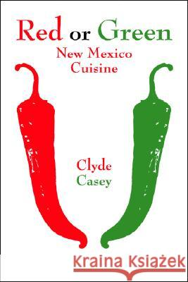 Red or Green: New Mexico Cuisine Clyde Casey 9781574160901
