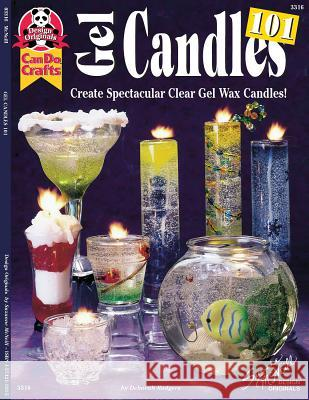 Gel Candles 101: Create Spectacular Clear Gel Wax Candles  9781574211931