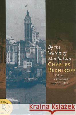 By the Waters of Manhattan Charles Reznikoff Phillip Lopate 9781574232141