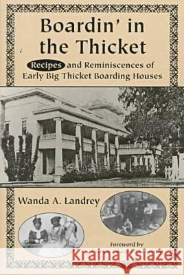 Boardin' in the Thicket: Recipes and Reminiscences of Early Big Thicket Boarding Houses Wanda A. Landrey 9781574410549