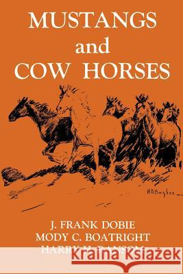 Mustangs And Cow Horses J. Frank Dobie Harry H. Ransom Mody C. Boatright 9781574410983