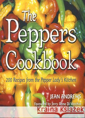 The Peppers Cookbook : 200 Recipes from the Pepper Lady's Kitchen Jean Andrews 9781574411935