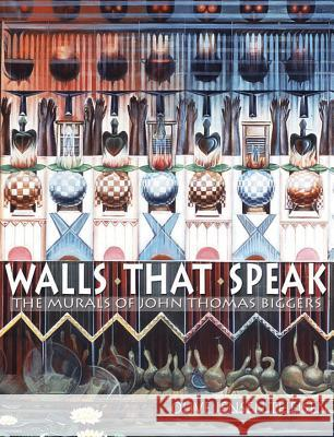 Walls That Speak: The Murals of John Thomas Biggers Olive Jensen Theisen 9781574412895
