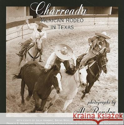 Charreada: Mexican Rodeo in Texas Al Rendon Julia Hambric Bryan Woolley 9781574413021
