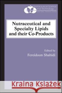 Nutraceutical and Specialty Lipids and their Co-Products Fereidoon Shahidi 9781574444995