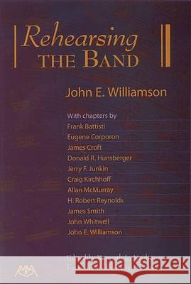 Rehearsing the Band John E. Williamson Kenneth L. Neidig 9781574630930