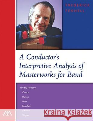 A Conductor's Interpretive Analysis of Masterworks for Band Frederick Fennell 9781574630947