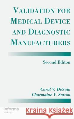 Validation for Medical Device and Diagnostic Manufacturers Carol D Charmaine V. Sutton Desain V. Desain 9781574910636