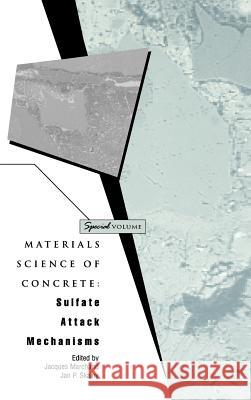 Materials Science of Concrete : Sulfate Attack Mechanisms Marchand                                 Skalny                                   Jan Skalny 9781574980745