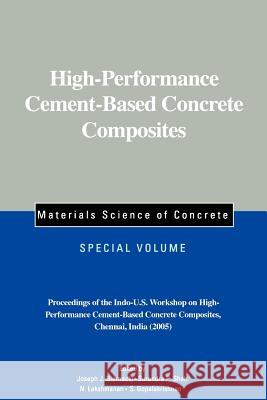 High-Performance Cement-Based Concrete Composites : Proceedings of the Indo-U.S. Workshop on High-Performance Cement-Based Concrete Composites, Chennai, India 2005, Materials Science of Concrete Biernacki                                Gopalakrishman                           Lakshmanan 9781574981995