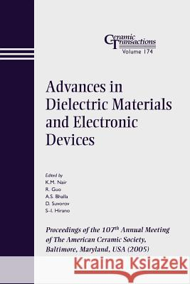 Advances in Dielectric Materials and Electronic Devices : Proceedings of the 107th Annual Meeting of The American Ceramic Society, Baltimore, Maryland, USA 2005 Nair                                     As Bhall R. Gu 9781574982442