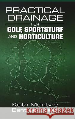 Practical Drainage for Golf, Sportsturf and Horticulture Keith McIntyre Bent Jakobsen 9781575041391