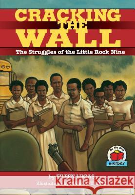 Cracking the Wall: The Struggles of the Little Rock Nine Eileen Lucas Mark Anthony 9781575052274