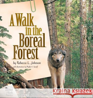 A Walk in the Boreal Forest Rebecca L. Johnson Phyllis V. Saroff 9781575055282