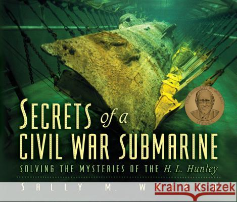 Secrets of a Civil War Submarine: Solving the Mysteries of the H.L. Hunley Sally M. Walker 9781575058306