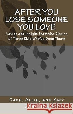After You Lose Someone You Love: Advice and Insight from the Diaries of Three Kids Who've Been There Harold S. Kushner David Dennison Allie Dennison 9781575421698
