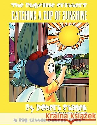 Catching a Cup of Sunshine (Bugville Critters #23, a Learning Adventure) Robert Stanek 9781575451954