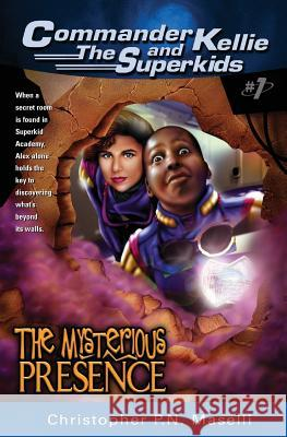 (commander Kellie and the Superkids' Adventures #1) the Mysterious Presence Christopher P. N. Maselli 9781575622156