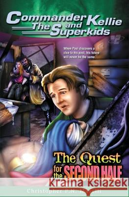 (Commander Kellie and the Superkids' Adventure #2) the Quest for the Second Half Christopher P. N. Maselli 9781575622163