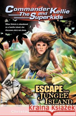 (Commander Kellie and the Superkids' Adventures #3) Escape from Jungle Island Christopher P. N. Maselli 9781575622170
