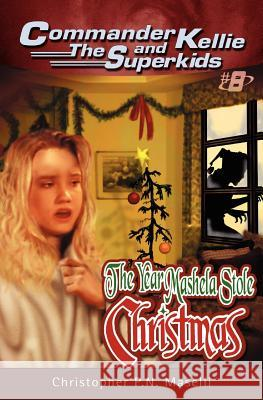 (commander Kellie and the Superkids' Novel #8) the Year Mashela Stole Christmas Christopher Pn Maselli 9781575626598
