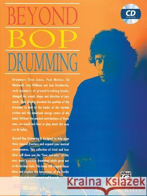 Beyond Bop Drumming: Book & CD [With CD] John Riley Dan Thress 9781576236093 Alfred Publishing Company