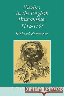 Studies in the English Pantomime: 1712-1733 Semmens, Richard 9781576472774