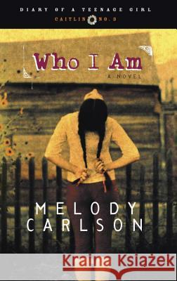 Who I Am: Diary Number 3 Melody Carlson 9781576738900