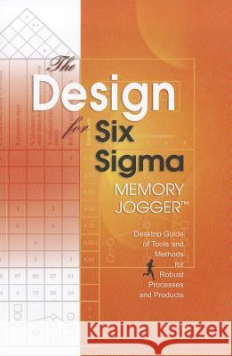 The Design for Six SIGMA Memory Jogger Desktop Guide: Tools and Methods for Robust Processes and Products Dana Ginn   9781576810583