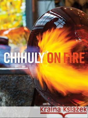 Chihuly on Fire Henry Adams 9781576841952