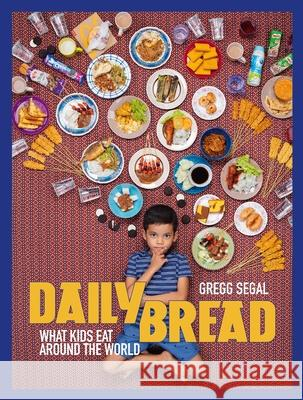 Daily Bread : What Kids Eat Around the World Gregg Segal 9781576879115