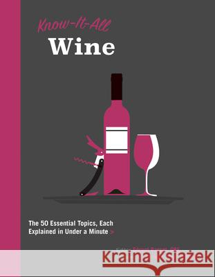 Know It All Wine: The 50 Essential Topics, Each Explained in Under a Minute Gerard Basset Obe 9781577151760