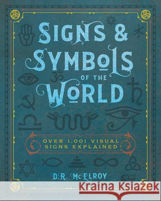 Signs & Symbols of the World : Over 1,001 Visual Signs Explained D. R. McElroy 9781577151869