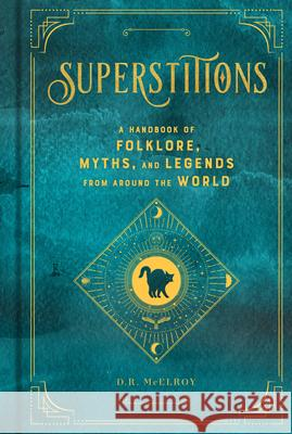 Superstitions: A Handbook of Folklore, Myths, and Legends from Around the World D. R. McElroy 9781577151913