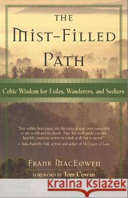 The Mist-Filled Path: Celtic Wisdom for Exiles, Wanderers, and Seekers Frank MacEowen Tom Cowan 9781577312116