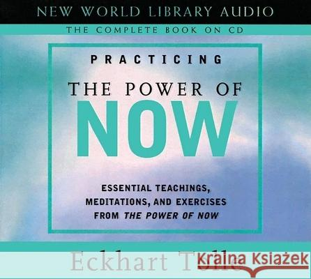 Practicing the Power of Now: Essentials Teachings, Meditations, and Exercises from the Power of Now - audiobook Eckhart Tolle 9781577314172